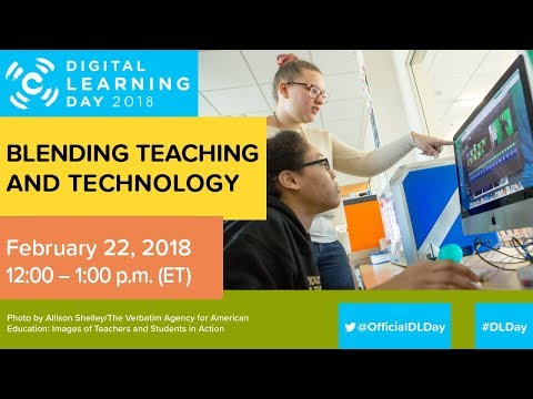 Digital Learning Day 2018: Blending Teaching and Technology to Improve Student Outcomes