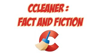CCleaner - Fact and Fiction