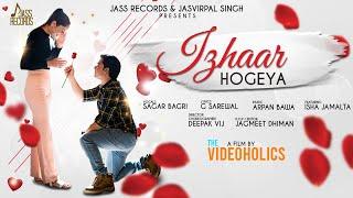 Izhaar Hogeya Full HD Sagar Bagri The holics New Punjabi Songs 2019 Jass Records