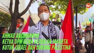 Ahmad Rachmawan Ketua DPW Gema Keadilan Jakarta Kutuk Israel Dan Dukung Palestina