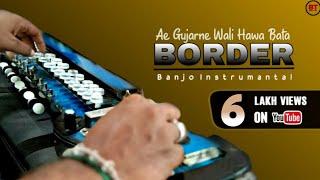 A gujarne wali Hawa Jara - BORDER,Desh new bhakti song 2020,Banjo Instrumantal, BANJO TOUCH