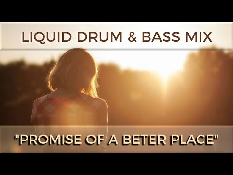 "► Liquid Drum & Bass Mix - ""Promise Of A Better Place"" - October 2017"