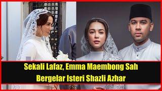 Sekali Lafaz, Emma Maembong Sah Bergelar Isteri Shazli Azhar