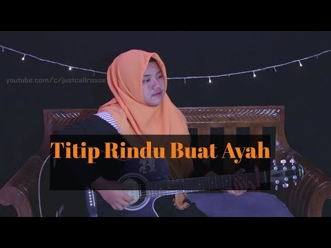 Titip Rindu Buat Ayah By Ebiet G. Ade Cover By JustCall Rosse