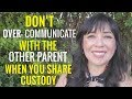 Don't Over-Communicate With the Other Parent  When You Share Custody