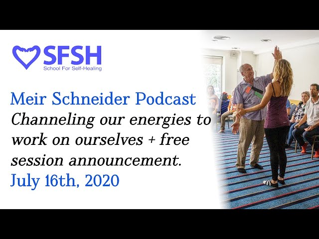 Channeling Our Energy to Work on Ourselves + Free Session Announcement • Meir Schneider Podcast 7/16
