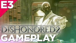19 Minutes of DISHONORED 2 Gameplay! Bethesda @ E3 2016