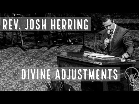 Rev. Josh Herring – Divine Adjustments