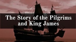 The Story of the Pilgrims and King James