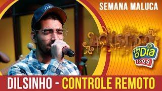 Controle Remoto - #Dilsinho Música Nova (Especial Semana Maluca 2018)