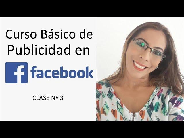 CURSO BÁSICO DE PUBLICIDAD EN FACEBOOK ADS - CLASE 3