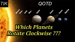 Which Two Planets Rotate Clockwise??? QUESTION OF THE DAY #18 Science Quiz