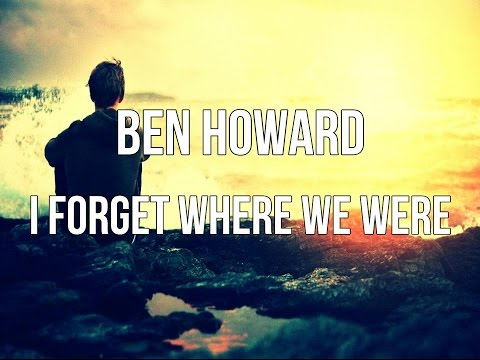 Ben Howard - I Forget Where We Were / Lyrics ♫