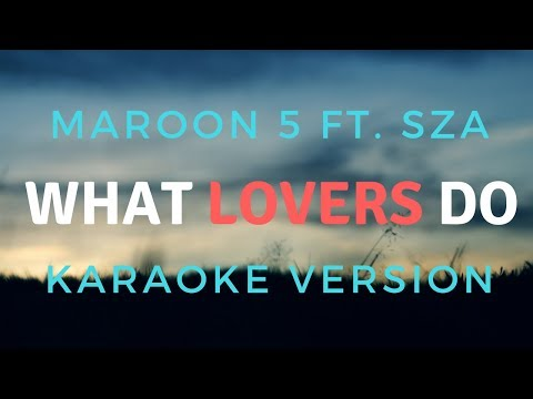 Maroon 5 - What Lovers Do ft. SZA (KARAOKE/INSTRUMENTAL)