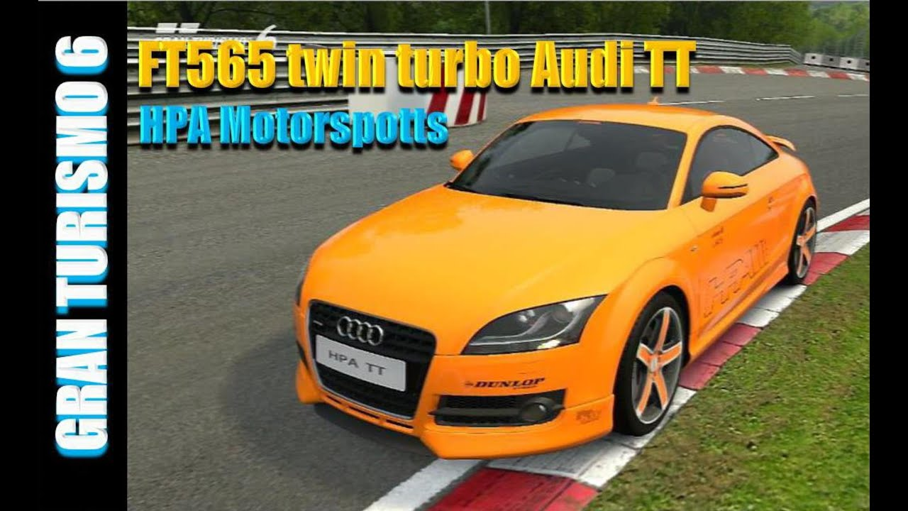 Gt6 Hpa Motorspotts Ft565 Twin Turbo Audi Tt Youtube