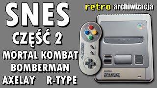 SNES część 2: Mortal Kombat, Axelay, R-Type, Bomberman | Retro archiwizacja - odcinek 155