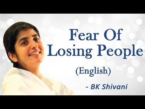 Fear Of Losing People: Part 2: BK Shivani (English)