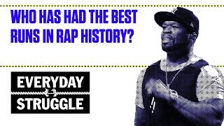 Who Has Had the Best Runs in Rap History? | Everyday Struggle