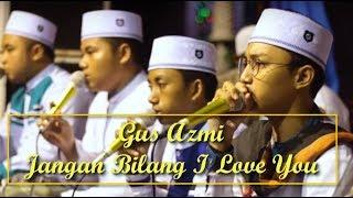 Gus Azmi - Jangan Bilang I Love You (Lirik)