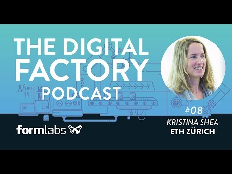 The Digital Factory Podcast #8: 4D Printing and Self Assembly with Kristina Shea