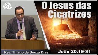 João 20.19-31 - O Jesus das Cicatrizes - Rev. Thiago de Souza Dias