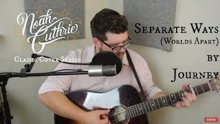 Separate Ways (Worlds Apart) by Journey - Noah Guthrie Cover