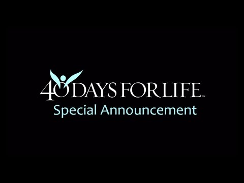 Special Announcment from 40 Days for Life