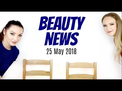BEAUTY NEWS - 25 May 2018
