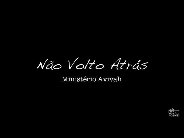 Nao Volto Atrás - Ministério Avivah