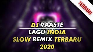 DJ VAASTE - DHVANI BHANUSHALI | LAGU INDIA REMIX SLOW TERBARU  ( FULLBASS )