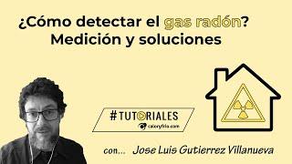 ¿Cómo detectar el gas radón? Jose Luis Gutiérrez Villanueva