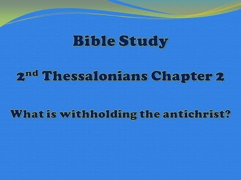 2nd Thessalonians Chapter 2: What is withholding the antichrist?
