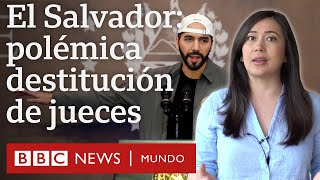 La Asamblea de Bukele destituye a los jueces del Constitucional: qué supone para El Salvador