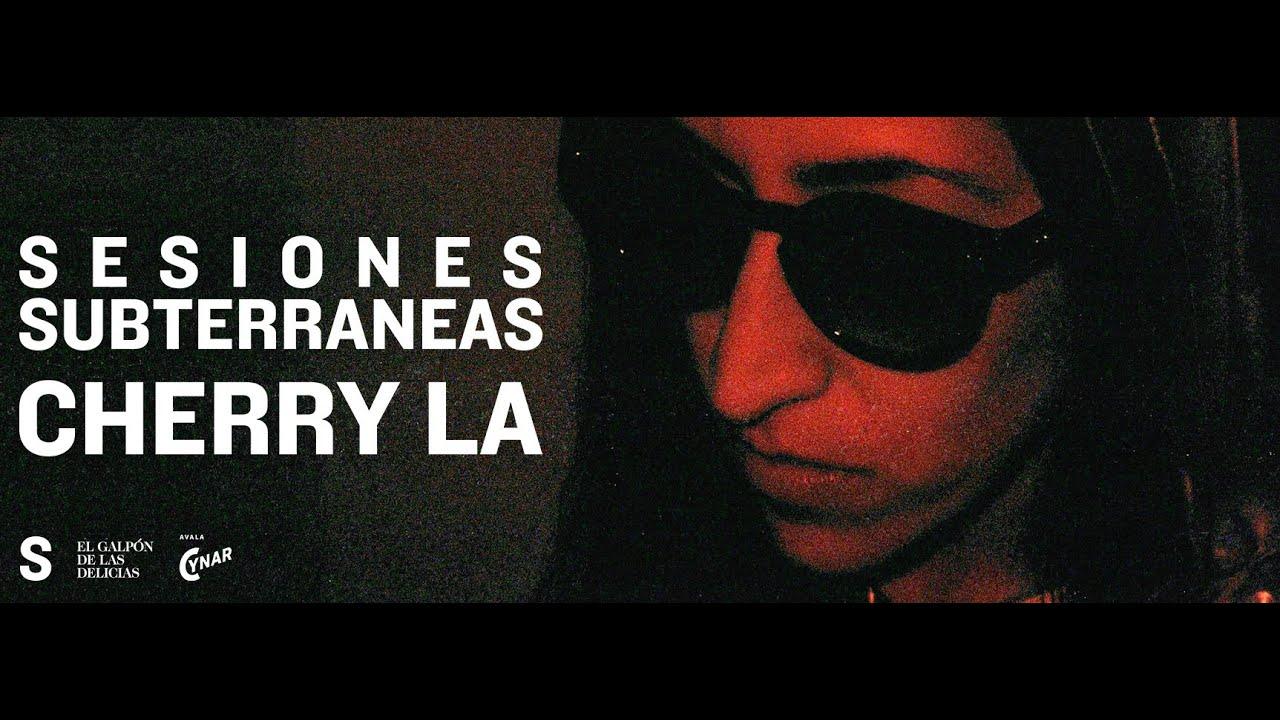 SESIONES SUBTERRANEAS | CHERRY LA