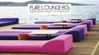 Baixar Top Lounge and Chillout Music - Pure Lounge 80's (Eighties' Pop Songs in Al Lounge Touch)