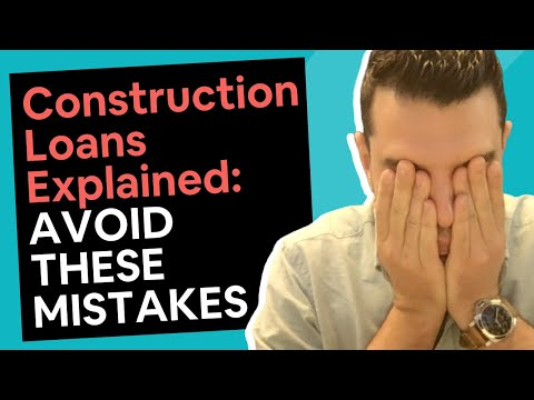 Construction Loans Explained [4 Massive Mistakes]