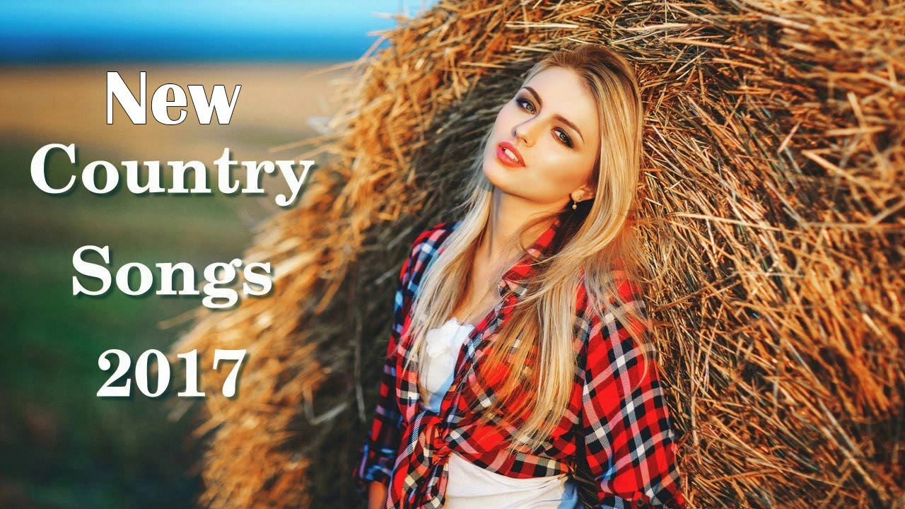 New Country Songs Playlist Latest Country Music 2018 Youtube
