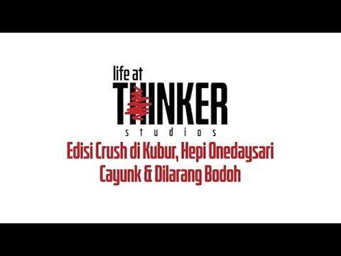 Life At Thinker: Crush di Kubur, Hepi Onedaysari Cayunk & Dilarang Bodoh