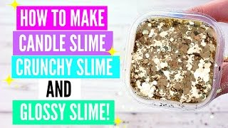 How To Make Candle Slime, Crunchy Glitter Slime and Glossy Slime | Easy DIY Slime Tutorials/Recipes