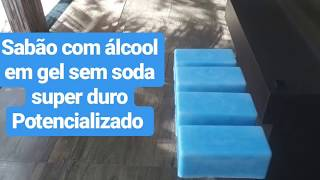 Faça com álcool em gel sem soda sabão super duro igual do mercado