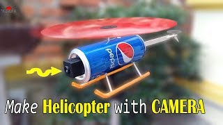 How To Make a HELICOPTER with CAMERA at home | 100% flying