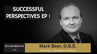 Successful Perspectives Ep 1: Mark Beer OBE | Boardroom by EMIR