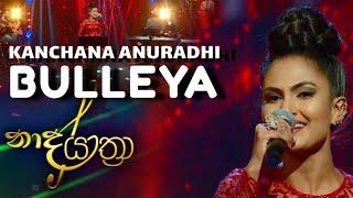 Kanchana Anuradhi - Bulleya - Naada Yaathra