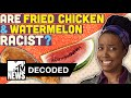 Are Fried Chicken & Watermelon Racist? | Decoded | MTV News