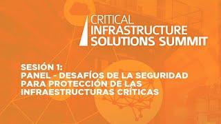 Sesión 1:  Panel -  Desafíos de la seguridad para protección de las infraestructuras críticas