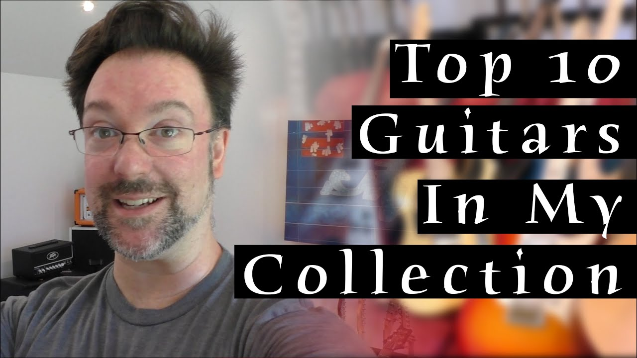 Top 10 Guitars In My Collection - Rob Chapman
