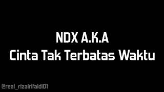 NDX A.K.A - Cinta Tak Terbatas Waktu (lyric video)