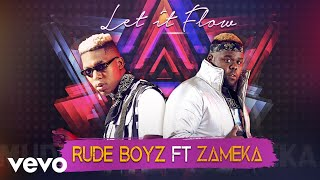 Rudeboyz - Let It Flow (Audio) ft. Zameka