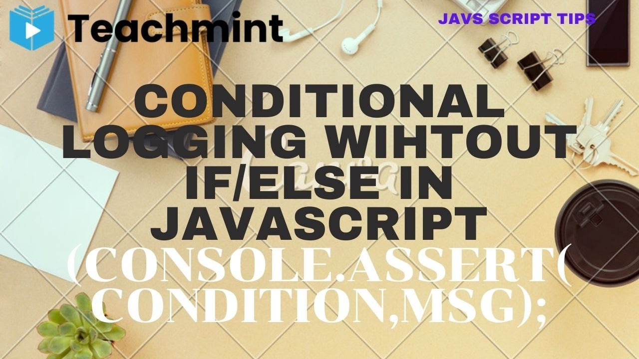 Conditional Logging without if/else in Javascript using Console.assert()