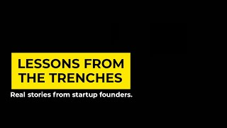Lessons From The Trenches Pt.1 – Advice for First Time Founders